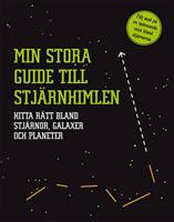 Min stora guide till stjärnhimlen. Hitta rätt bland stjärnor, galaxer och planeter
